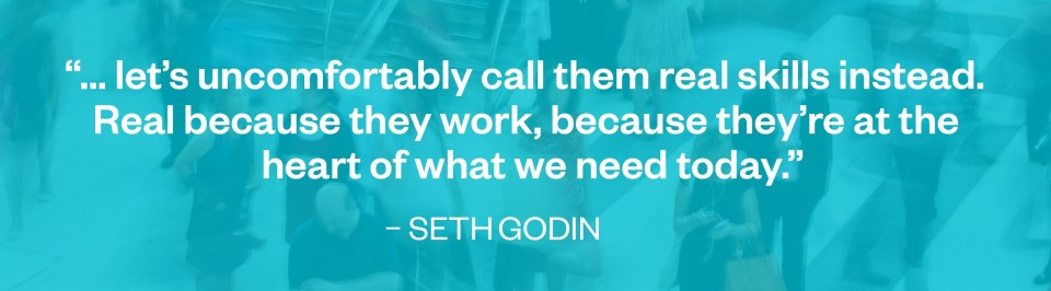 Seth Godin quote on soft skills being real skills.