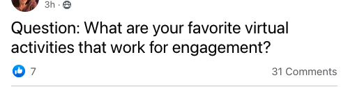 "A screenshot of a facebook post that reads ""Question: What are your favorite virtual activities that work for engagement?"" It shows 7 likes and 31 comments."